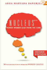 """Business & Economics, Leadership, Body, Mind & Spirit, Inspiration & Personal Growth, Self-Help, Motivational & Inspirational, Nucleus©™ Power Women Lead From The Core, Abha Maryada Banerjee, Power Women, Nucleus, Leaderships, Women's Leadership, Thought Leadership"""